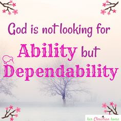 God is not looking for Ability but Dependability  #quotestoliveby   #christianquote #christian