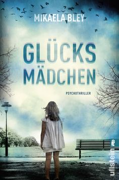 """""""Glücksmädchen"""" von Mikaela Bley, Ullstein #Psychothriller"""