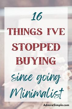 16 Things I don't buy anymore. Looking for ways to live minimally and save money? Here is a list of things I stopped buying to simplify my life. Minimalist Living Tips, Becoming Minimalist, Minimalist Kids, Minimal Living, Simple Living, Declutter Your Home, Organizing Your Home, Making Life Easier, Book Of Life