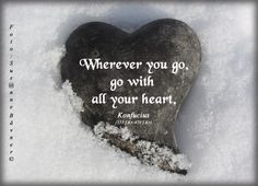 Wherever you go, go with all your heart <3
