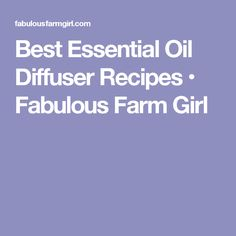 Best Essential Oil Diffuser Recipes • Fabulous Farm Girl