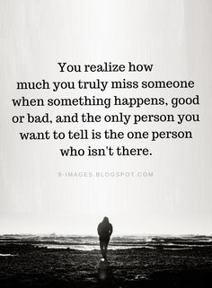 You realize how much you truly miss someone when something happens, good or bad | Missing Someone Quotes - Quotes