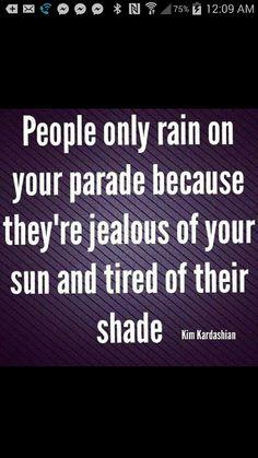 Rain on your parade, jealous, sun, shade