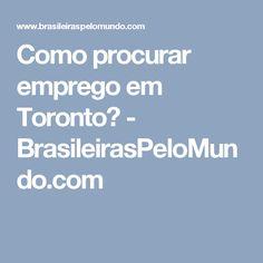 Como procurar emprego em Toronto? - BrasileirasPeloMundo.com