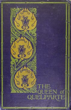 The Queen of Quelparte....Archer Hulbert 1902 (cover design by Amy Sacker).
