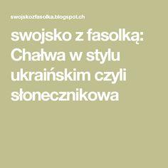 swojsko z fasolką: Chałwa w stylu ukraińskim czyli słonecznikowa