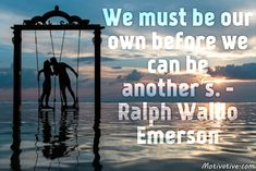 """We must be our own before we can be another's. - Ralph Waldo Emerson -  You must discover & """"be"""" your true genuine self. Know, accept & love yourself as an individual before being in a relationship so they can see the authentic """"YOU""""."""