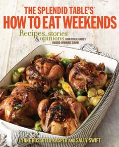The Splendid Table's How to Eat Weekends  - Lynne Rossetto Kasper & Sally Swift