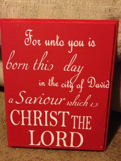 For unto you is born this day in the city of David a Saviour which is CHRIST THE LORD.