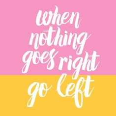 When Nothing Goes Right, Go Left. Original motivational quote print by The Sweet Escape