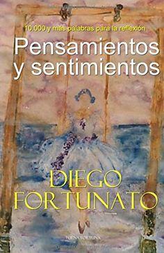 Pensamientos y sentimientos CORTAS MÁXIMAS DE VIDA QUE TE HARÁN REFLEXIONAR... (Spanish Edition) by Diego Fo... https://www.amazon.com/dp/1508627738/ref=cm_sw_r_pi_dp_U_x_NZfVAbWMDWDQ7