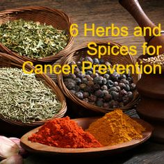 Using these herbs and spices in your cooking is a great way to add even more cancer-fighting foods to your diet: http://www.everydayhealth.com/cancer-photos/herbs-and-spices-for-cancer-prevention.aspx