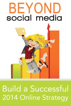 Beyond Social Media: Building a Successful 2014 Online Strategy