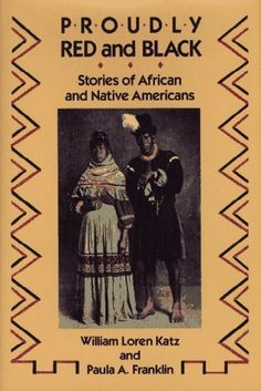 Proudly Red and Black: Stories of African and Native Americans by William Loren Katz, http://www.amazon.com/dp/0689318014/ref=cm_sw_r_pi_dp_HMwHqb1PE0W2Z