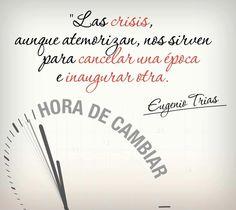 """""""Las crisis, aunque atemorizan, nos sirven para cancelar una época e inaugurar otra"""" Eugenio Trías"""