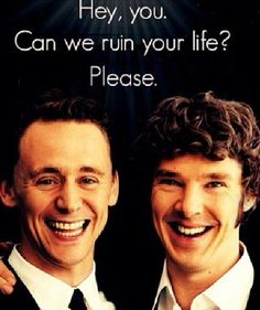 Tom Hiddleston and Benedict Cumberbatch, sure. They said please!