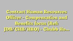 Contract Human Resources Officer – Compensation and Benefits focus (Ref: JDB/CHB/HRO) - Chubb Hong Kong Ltd