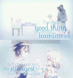 La única cosa buena de la soledad es que crea las relaciones más fuertes entre las personas.