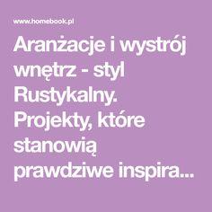 Aranżacje i wystrój wnętrz - styl Rustykalny. Projekty, które stanowią prawdziwe inspiracje dla każdego, dla kogo liczy się dobry design i nieprzeciętne pomysły w projektowaniu i dekorowaniu stylowego wnętrza. Obejrzyj zdjęcia!