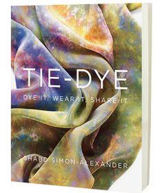 {must have this book!} Tie-Dye: Dye It, Wear It, Share It by Shabd Simon-Alexander