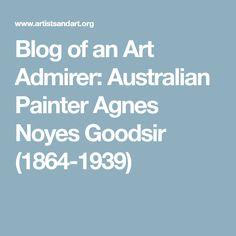 Blog of an Art Admirer: Australian Painter Agnes Noyes Goodsir (1864-1939)