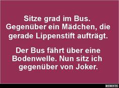Sitze grad im Bus. Gegenüber ein Mädchen.. | Lustige Bilder, Sprüche, Witze, echt lustig