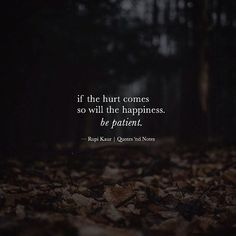 if the hurt comes so will the happiness. be patient. Rupi Kaur via (http://ift.tt/2hRNeoe)