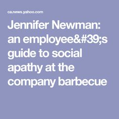 Jennifer Newman: an employee's guide to social apathy at the company barbecue