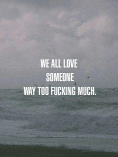 We all love someone way too fucking much!!