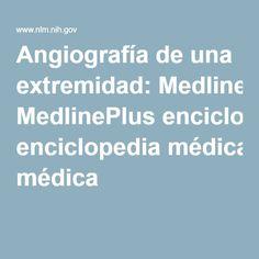 Angiografía de una extremidad: MedlinePlus enciclopedia médica