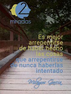 """""""Es mejor arrepentirse de haber hecho las cosas que arrepentirse de nunca haberlas intentado"""" - Milagros García"""