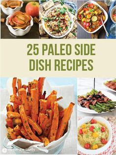 These are 25 of the Best Paleo Side Dish Recipes including Vegetables, Fruits & Salads that go so well with any of your favorite Paleo main dish recipes.