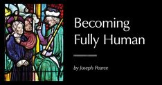 Who is Man? In his article Becoming Fully Human, Joseph Pearce offers a succinct answer to the age old question. Great Words, Joseph, Age, This Or That Questions, Big Words