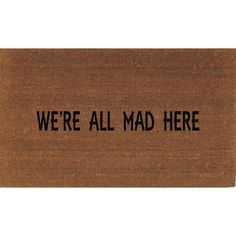 We're All Mad Here Alice in Wonderland Door Mat Coir Doormat Rug 2 X 2... ($35) ❤ liked on Polyvore featuring dark olive, floor & rugs, home & living and rugs
