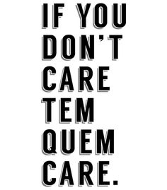 Arte IF YOU DON'T CARE de Peleja | Disponível em camiseta, poster e case de celular. Só na @toutsbrasil Words Quotes, Me Quotes, Funny Quotes, Funny Memes, Sayings, T Shirt Pic, Sad Texts, Figure Of Speech, English Phrases