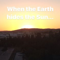 When the Earth hides the Sun.
