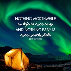 Nothing worthwhile in life is ever easy and nothing easy is ever worthwhile Budget Travel Quote of the day