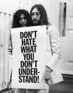 True statement! Hatred is born out of ignorance. *** Imagine all the people living life in peace. You may say I'm a dreamer, but I'm not the only one. I hope some day you'll join us. And the world will be as one.