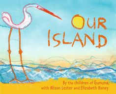 Review of Our Island by Alison Lester and Elizabeth Honey.Set on Mornington Island in the Gulf of Carpenteria. Age 5+