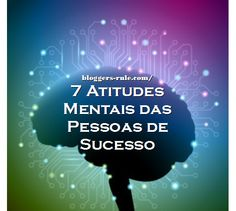 Como é que sabes se tens a Máquina da Mentalidade bem oleada? Aqui estão  7 Atitudes Mentais das Pessoas de Sucesso. O sucesso é 90% mentalidade e 10% de trabalho, por isso não deixes a máquina enferrujar! - http://www.bloggers-rule.com/blog/7-atitudes-mentais-das-pessoas-de-sucesso