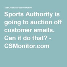 Sports Authority is going to auction off customer emails. Can it do that? - CSMonitor.com