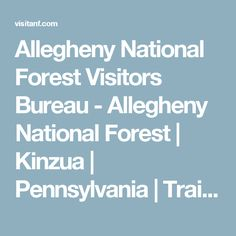 Allegheny National Forest Visitors Bureau - Allegheny National Forest | Kinzua | Pennsylvania | Trails | Camping | Attractions