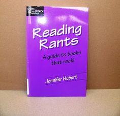 Jennifer Hubert- READING RANTS: A GUIDE TO BOOKS THAT ROCK! Creator of the popular Reading Rants Web site, Hubert has compiled 100 of her best recommendations in this unique collection development, readers' advisory, and book talking tool. http://www.readingrants.org/