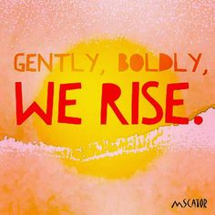 Gently, Boldly | 365 Watercolors    Yes. I look at life with quiet resolve. Determination and Grace. Gently. There is no problem I cannot solve.   Can you rise up with me?