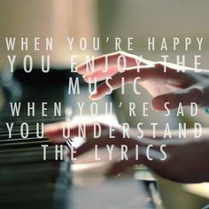 When your #happy, you enjoy the #music. When your #sad, you understand the #lyrics.