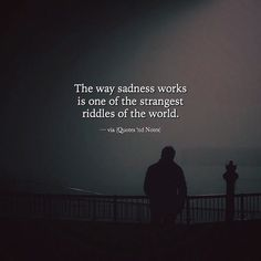 The way sadness works is one of the strangest riddles of the world. via (http://ift.tt/2jzkMIa)