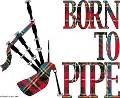 Born to Pipe.   .......Bagpipes