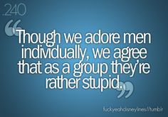 *Disclaimer - I DO NOT agree that as a group men are rather stupid. I just recognize this line from a Mary Poppin's song we danced to when my dd was young. Good memories. :o)