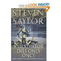 A Gladiator Dies Only Once: The Further Investigations of Gordianus the Finder by Steven Saylor