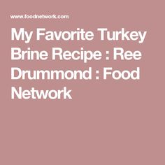 My Favorite Turkey Brine Recipe : Ree Drummond : Food Network